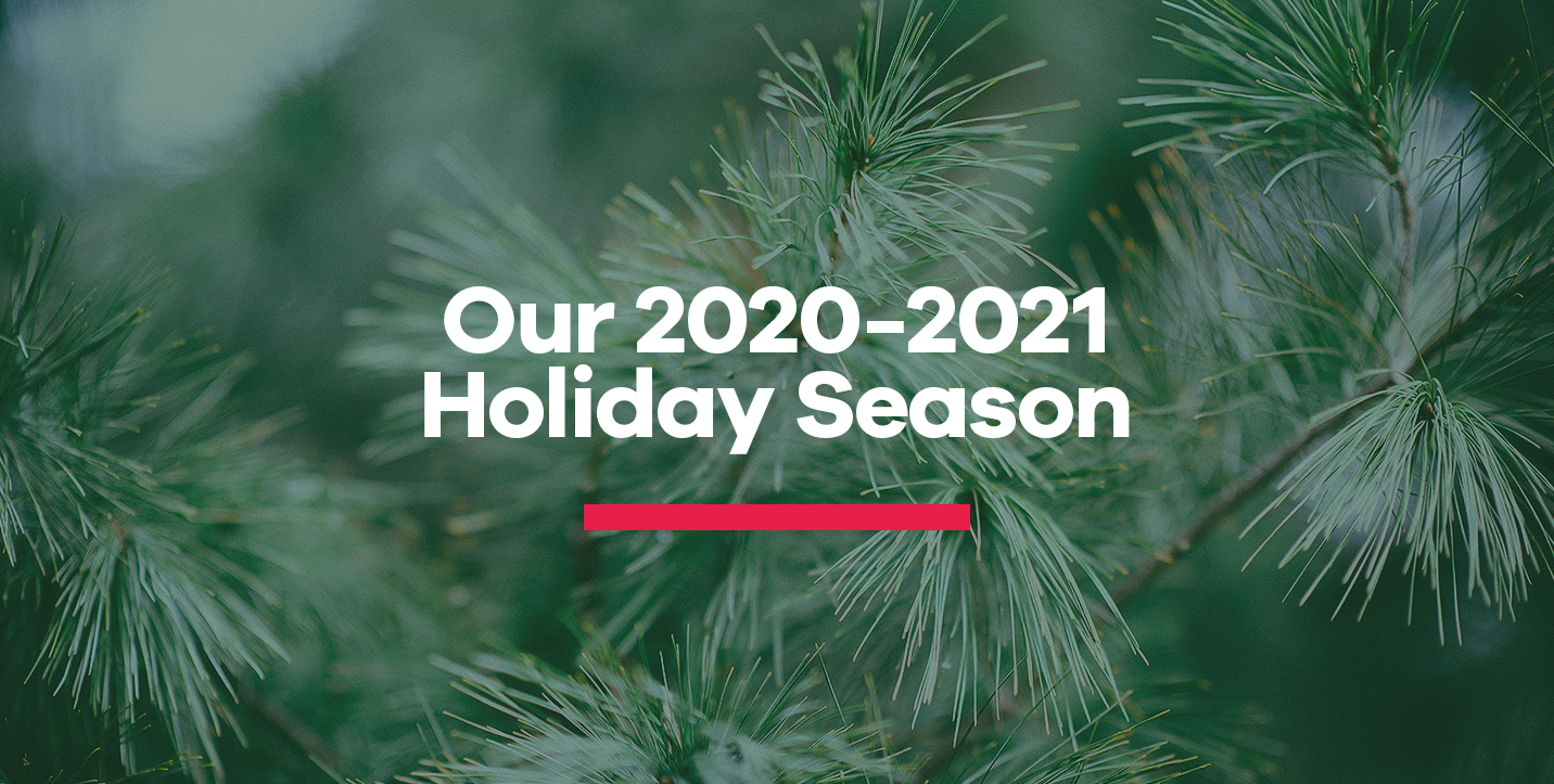 Our 2020-2021 Holiday Season